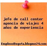 jefe de call center agencia de viajes 4 años de experiencia