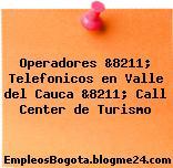 Operadores &8211; Telefonicos en Valle del Cauca &8211; Call Center de Turismo