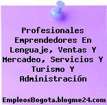 Profesionales Emprendedores En Lenguaje, Ventas Y Mercadeo, Servicios Y Turismo Y Administración