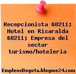 Recepcionista &8211; Hotel en Risaralda &8211; Empresa del sector turismo/hoteleria