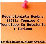 Recepcionista Hombre &8211; Tecnico O Tecnologo En Hoteleria Y Turismo