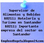 Supervisor de Alimentos y Bebidas &8211; Hotelería y Turismo en Santander &8211; Importante empresa del sector en Santander