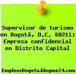 Supervisor de turismo en Bogotá, D.C. &8211; Empresa confidencial en Distrito Capital