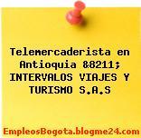 Telemercaderista en Antioquia &8211; INTERVALOS VIAJES Y TURISMO S.A.S