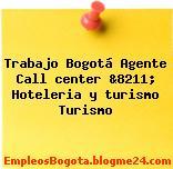 Trabajo Bogotá Agente Call center &8211; Hoteleria y turismo Turismo