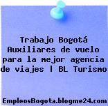 Trabajo Bogotá Auxiliares de vuelo para la mejor agencia de viajes | BL Turismo
