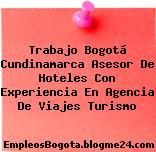 Trabajo Bogotá Cundinamarca Asesor De Hoteles Con Experiencia En Agencia De Viajes Turismo
