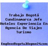 Trabajo Bogotá Cundinamarca Jefe Hoteles Experiencia En Agencia De Viajes Turismo