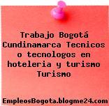 Trabajo Bogotá Cundinamarca Tecnicos o tecnologos en hoteleria y turismo Turismo