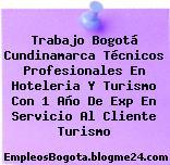 Trabajo Bogotá Cundinamarca Técnicos Profesionales En Hoteleria Y Turismo Con 1 Año De Exp En Servicio Al Cliente Turismo