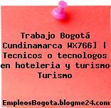 Trabajo Bogotá Cundinamarca WX766] | Tecnicos o tecnologos en hoteleria y turismo Turismo