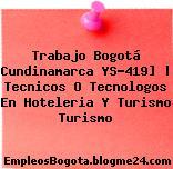 Trabajo Bogotá Cundinamarca YS-419]   Tecnicos O Tecnologos En Hoteleria Y Turismo Turismo