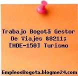 Trabajo Bogotá Gestor De Viajes &8211; [HDE-150] Turismo