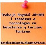 Trabajo Bogotá JA-401 | Tecnicos o tecnologos en hoteleria y turismo Turismo