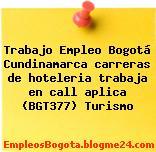Trabajo Empleo Bogotá Cundinamarca carreras de hoteleria trabaja en call aplica (BGT377) Turismo