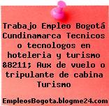 Trabajo Empleo Bogotá Cundinamarca Tecnicos o tecnologos en hoteleria y turismo &8211; Aux de vuelo o tripulante de cabina Turismo