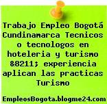Trabajo Empleo Bogotá Cundinamarca Tecnicos o tecnologos en hoteleria y turismo &8211; experiencia aplican las practicas Turismo