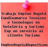 Trabajo Empleo Bogotá Cundinamarca Tecnicos o tecnologos en hoteleria y turismo Exp en servicio al cliente Turismo