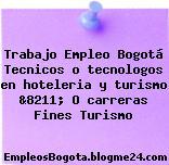 Trabajo Empleo Bogotá Tecnicos o tecnologos en hoteleria y turismo &8211; O carreras Fines Turismo