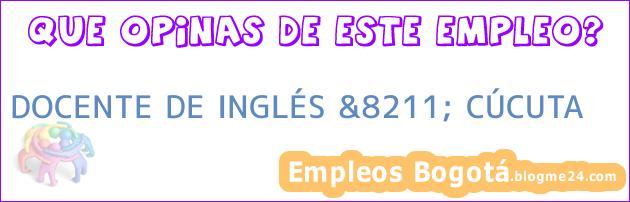 DOCENTE DE INGLÉS &8211; CÚCUTA