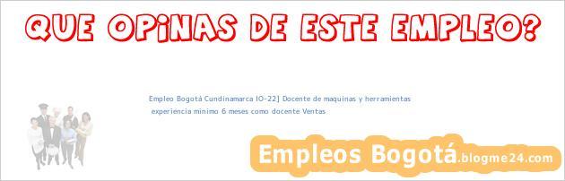 Empleo Bogotá Cundinamarca IO-22] Docente de maquinas y herramientas | experiencia minimo 6 meses como docente Ventas