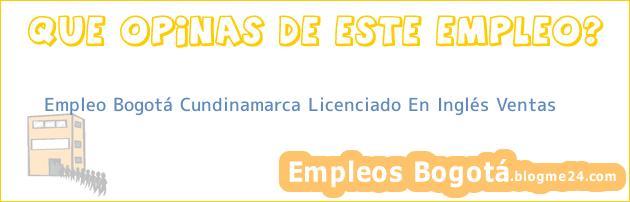 Empleo Bogotá Cundinamarca Licenciado En Inglés Ventas