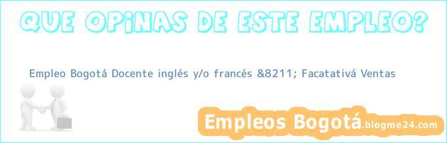 Empleo Bogotá Docente inglés y/o francés &8211; Facatativá Ventas