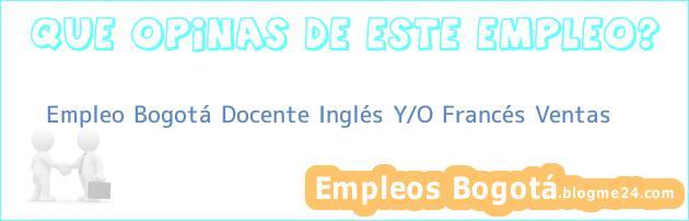 Empleo Bogotá Docente Inglés Y/O Francés Ventas