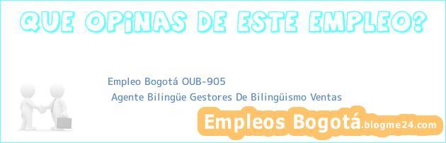 Empleo Bogotá OUB-905   Agente Bilingüe Gestores De Bilingüismo Ventas