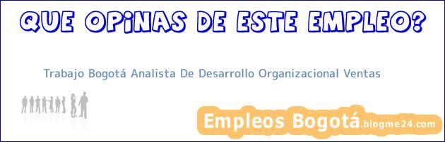 Trabajo Bogotá Analista De Desarrollo Organizacional Ventas