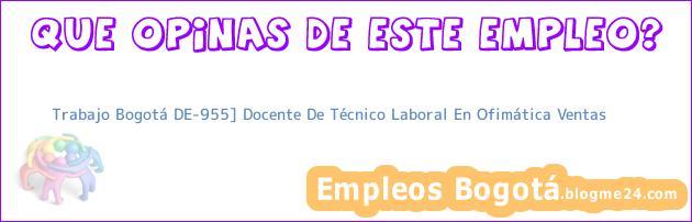 Trabajo Bogotá DE-955] Docente De Técnico Laboral En Ofimática Ventas