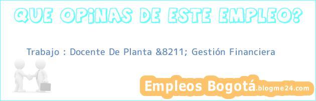 Trabajo : Docente De Planta &8211; Gestión Financiera