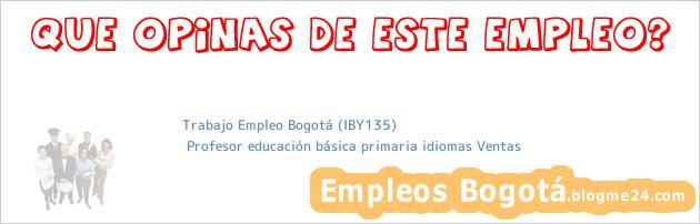Trabajo Empleo Bogotá (IBY135)   Profesor educación básica primaria idiomas Ventas