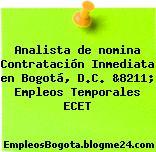 Analista de nomina Contratación Inmediata en Bogotá, D.C. &8211; Empleos Temporales ECET