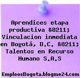 Aprendices etapa productiva &8211; Vinculacion inmediata en Bogotá, D.C. &8211; Talentos en Recurso Humano S.A.S