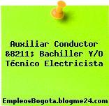 Auxiliar Conductor &8211; Bachiller Y/O Técnico Electricista