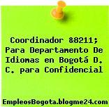 Coordinador &8211; Para Departamento De Idiomas en Bogotá D. C. para Confidencial