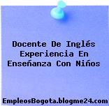 Docente De Inglés Experiencia En Enseñanza Con Niños