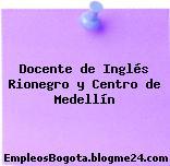 Docente de Inglés Rionegro y Centro de Medellín