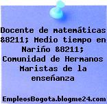 Docente de matemáticas &8211; Medio tiempo en Nariño &8211; Comunidad de Hermanos Maristas de la enseñanza