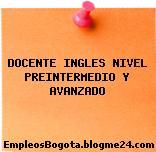 DOCENTE INGLES NIVEL PREINTERMEDIO Y AVANZADO