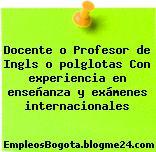 Docente o Profesor de Ingls o polglotas Con experiencia en enseñanza y exámenes internacionales