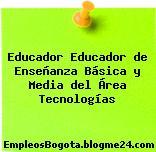 Educador Educador de Enseñanza Básica y Media del Área Tecnologías