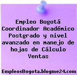 Empleo Bogotá Coordinador Académico Postgrado y nivel avanzado en manejo de hojas de Cálculo Ventas