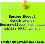 Empleo Bogotá Cundinamarca Desarrollador Web Java &8211; NF32 Ventas