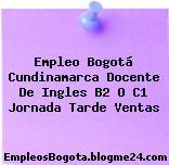 Empleo Bogotá Cundinamarca Docente De Ingles B2 O C1 Jornada Tarde Ventas