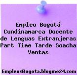 Empleo Bogotá Cundinamarca Docente de Lenguas Extranjeras Part Time Tarde Soacha Ventas