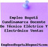 Empleo Bogotá Cundinamarca Docente De Técnico Eléctrico Y Electrónico Ventas