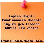 Empleo Bogotá Cundinamarca Docente inglés y/o francés &8211; FYW Ventas