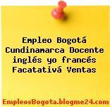 Empleo Bogotá Cundinamarca Docente inglés yo francés Facatativá Ventas